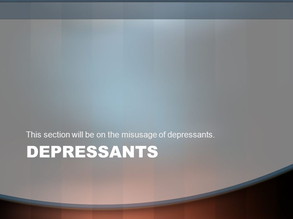 What is a Depressant.
