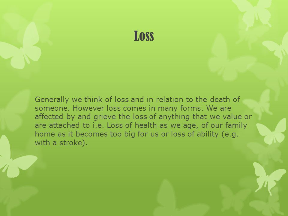 Grief Grief is the inevitable process we experience as the result of a loss.