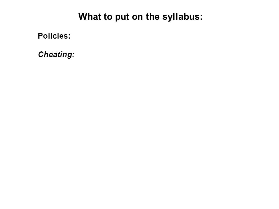 What to put on the syllabus: Policies: Cheating: