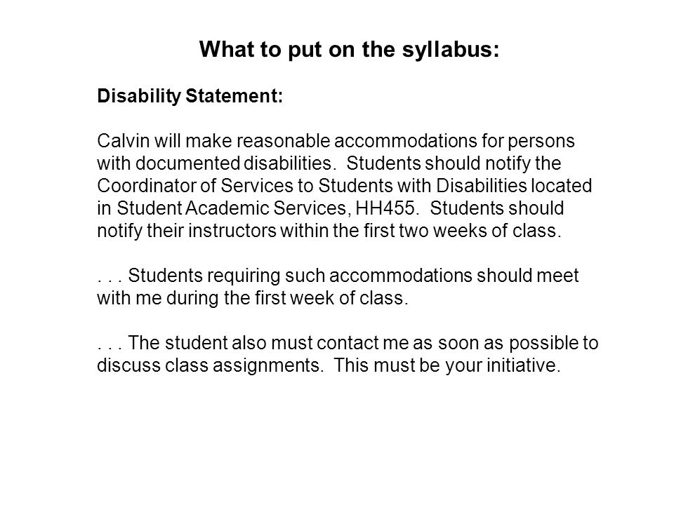 What to put on the syllabus: Disability Statement: Calvin will make reasonable accommodations for persons with documented disabilities.