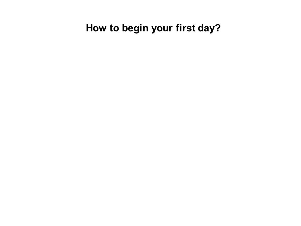 How to begin your first day