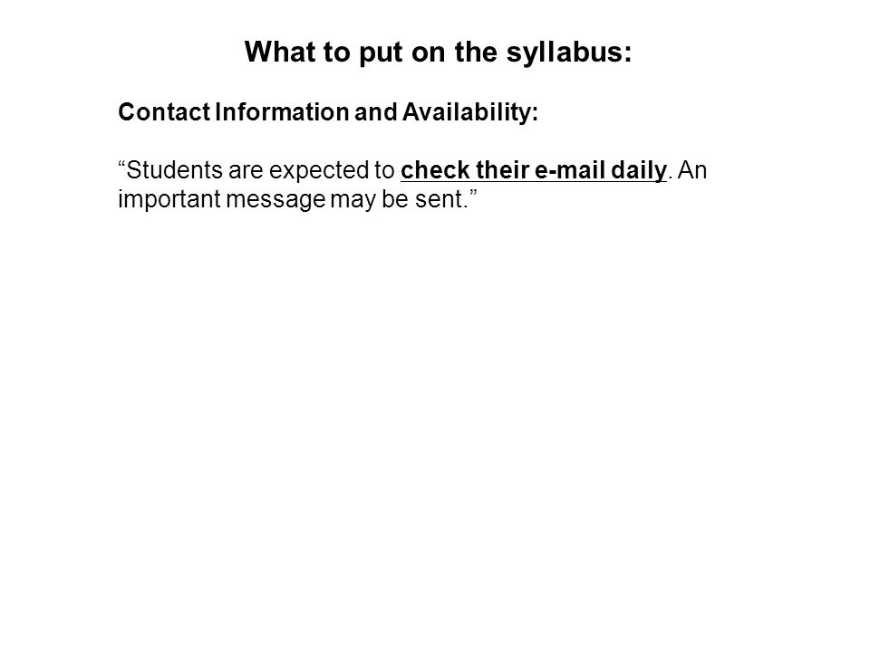 What to put on the syllabus: Contact Information and Availability: Students are expected to check their e-mail daily.