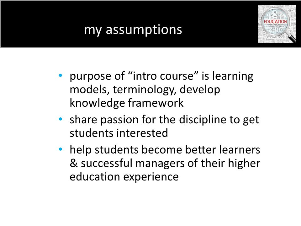 my assumptions purpose of intro course is learning models, terminology, develop knowledge framework share passion for the discipline to get students i