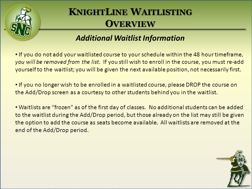 Additional Waitlist Information If you do not add your waitlisted course to your schedule within the 48 hour timeframe, you will be removed from the list.