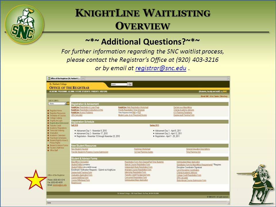 ~*~ Additional Questions ~*~ For further information regarding the SNC waitlist process, please contact the Registrars Office at (920) or by  at K NIGHT L INE W AITLISTING O VERVIEW