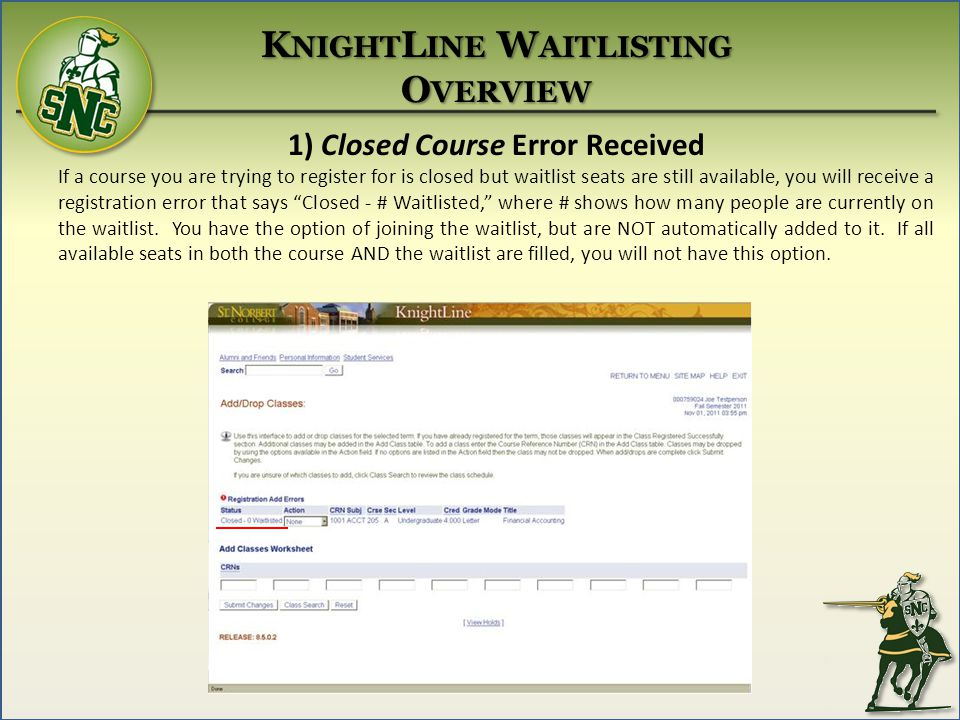 1) Closed Course Error Received If a course you are trying to register for is closed but waitlist seats are still available, you will receive a registration error that says Closed - # Waitlisted, where # shows how many people are currently on the waitlist.