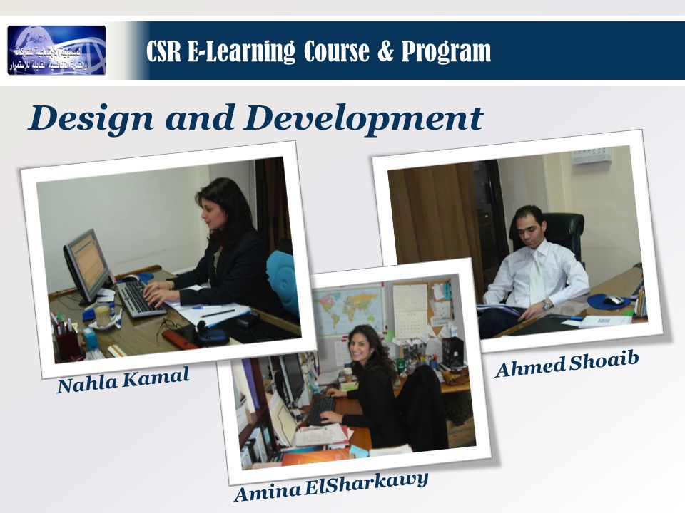 CSR E-Learning Course & Program Design and Development Nahla Kamal Amina ElSharkawy Ahmed Shoaib