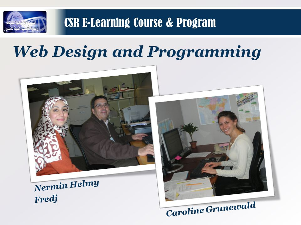 CSR E-Learning Course & Program Web Design and Programming Nermin Helmy Fredj Caroline Grunewald