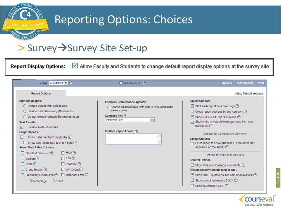 > Survey Survey Site Set-up SLIDE 10 Reporting Options: Choices