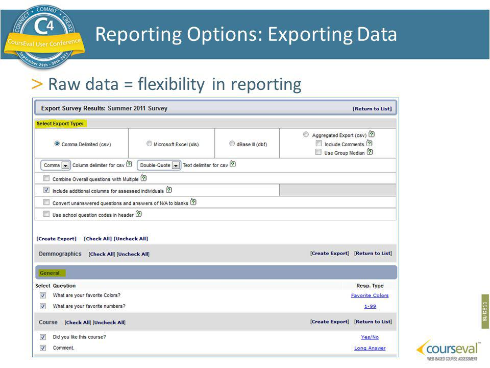 > Raw data = flexibility in reporting SLIDE 11 Reporting Options: Exporting Data