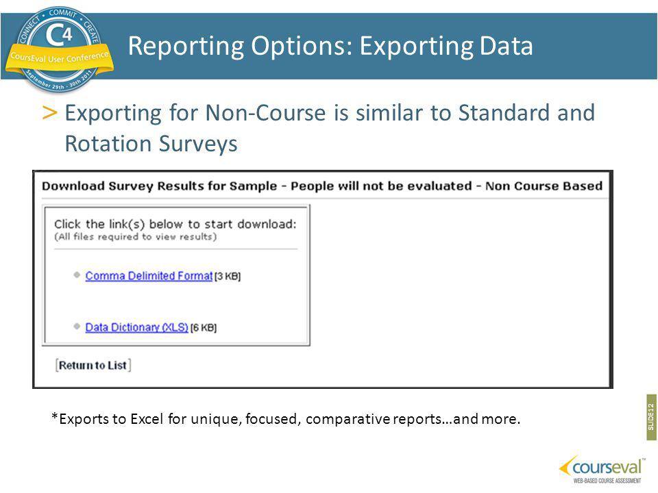 > Exporting for Non-Course is similar to Standard and Rotation Surveys SLIDE 12 Reporting Options: Exporting Data *Exports to Excel for unique, focuse
