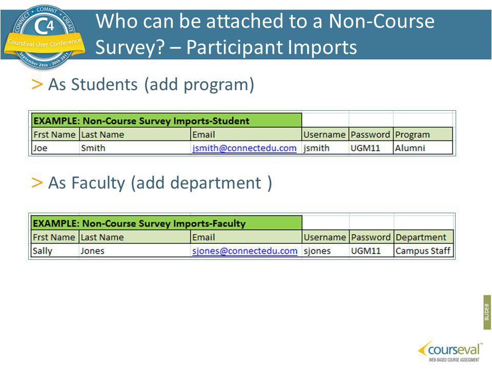 > As Students (add program) > As Faculty (add department ) SLIDE 6 Who can be attached to a Non-Course Survey? – Participant Imports