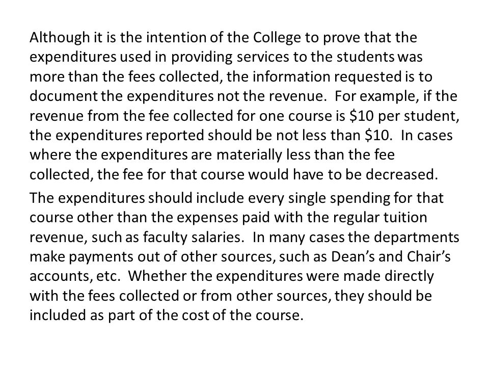 Although it is the intention of the College to prove that the expenditures used in providing services to the students was more than the fees collected, the information requested is to document the expenditures not the revenue.