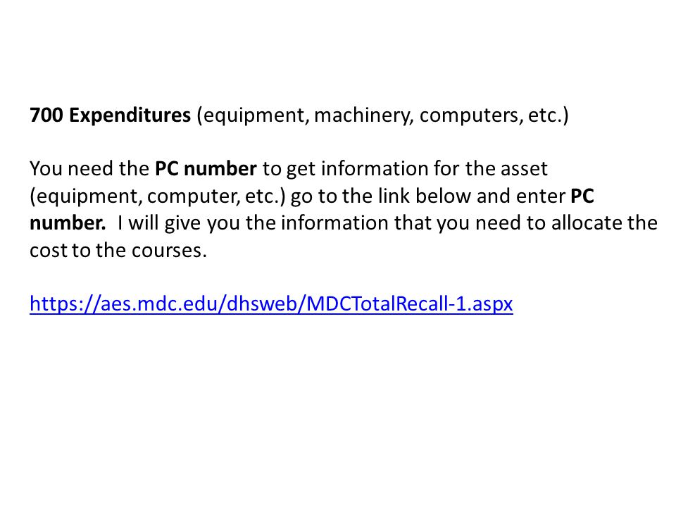 700 Expenditures (equipment, machinery, computers, etc.) You need the PC number to get information for the asset (equipment, computer, etc.) go to the link below and enter PC number.