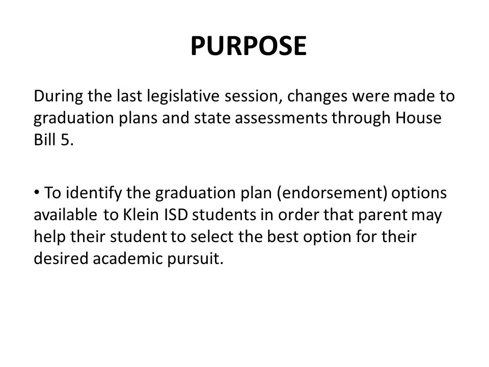 PURPOSE During the last legislative session, changes were made to graduation plans and state assessments through House Bill 5. To identify the graduat