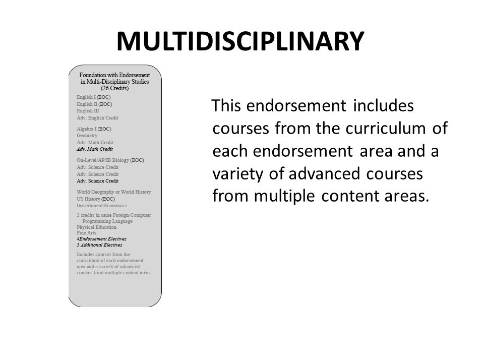MULTIDISCIPLINARY This endorsement includes courses from the curriculum of each endorsement area and a variety of advanced courses from multiple conte