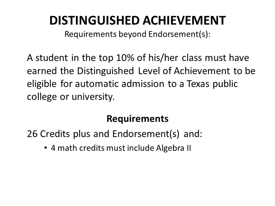 DISTINGUISHED ACHIEVEMENT Requirements beyond Endorsement(s): A student in the top 10% of his/her class must have earned the Distinguished Level of Ac