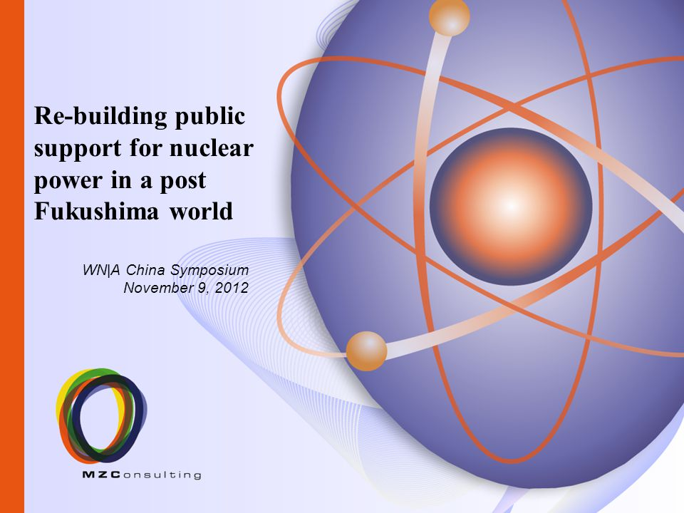 WN|A China Symposium November 9, 2012 Re-building public support for nuclear power in a post Fukushima world