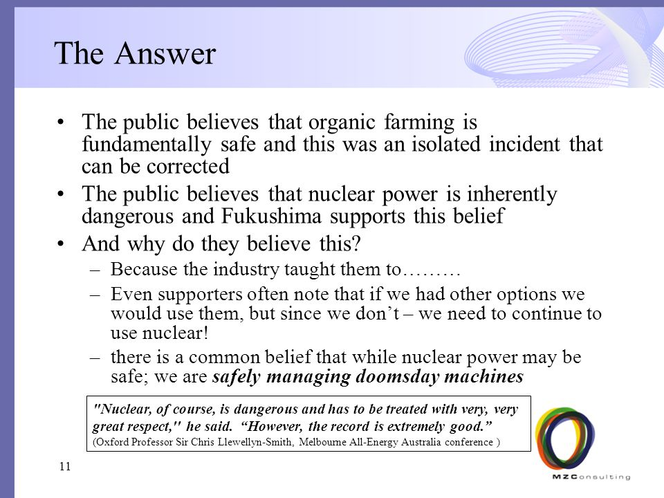 The Answer The public believes that organic farming is fundamentally safe and this was an isolated incident that can be corrected The public believes that nuclear power is inherently dangerous and Fukushima supports this belief And why do they believe this.
