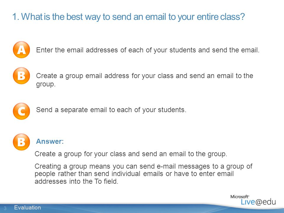 3 Evaluation 1. What is the best way to send an  to your entire class.