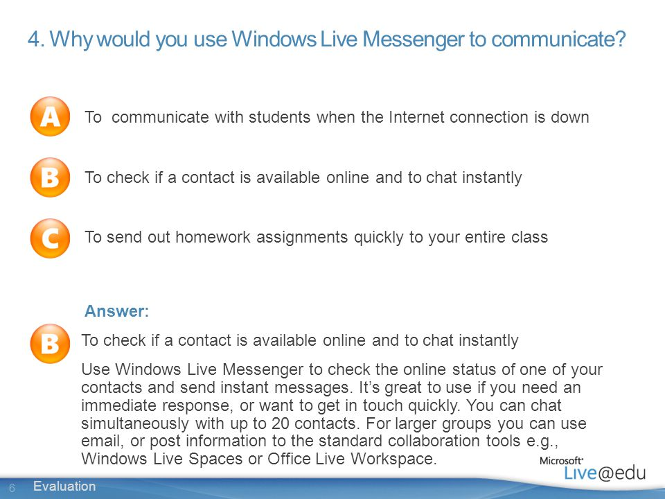 6 Evaluation 4. Why would you use Windows Live Messenger to communicate.