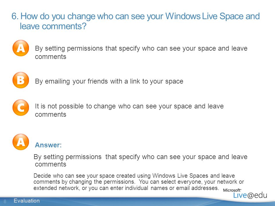 8 Evaluation 6. How do you change who can see your Windows Live Space and leave comments.