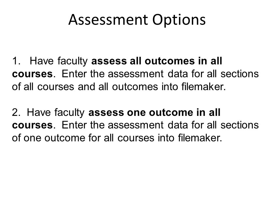 1. Have faculty assess all outcomes in all courses.