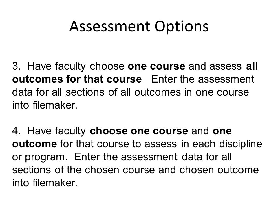 3. Have faculty choose one course and assess all outcomes for that course Enter the assessment data for all sections of all outcomes in one course int