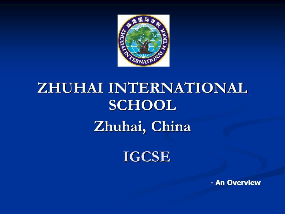 IGCSE ZHUHAI INTERNATIONAL SCHOOL Zhuhai, China - An Overview