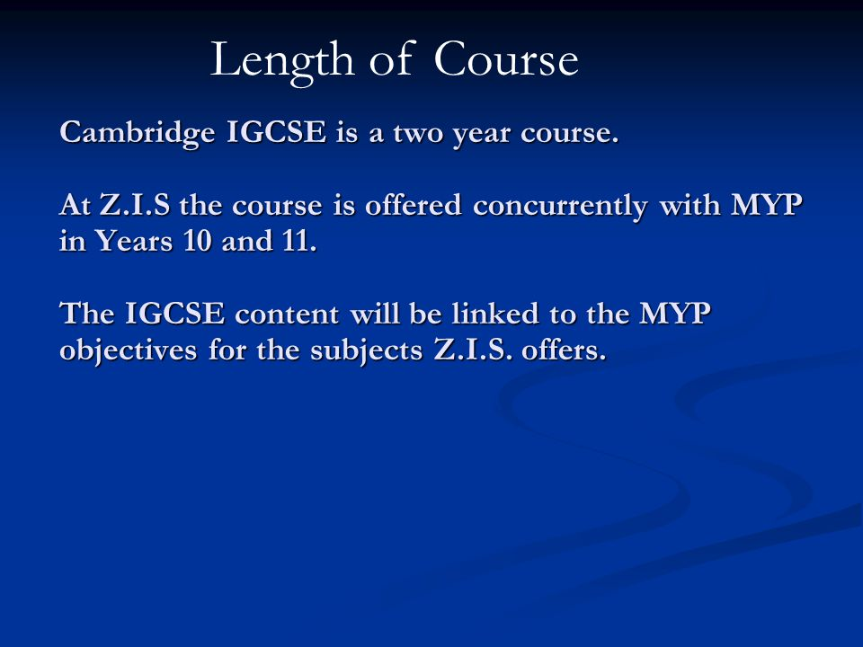 Cambridge IGCSE is a two year course.