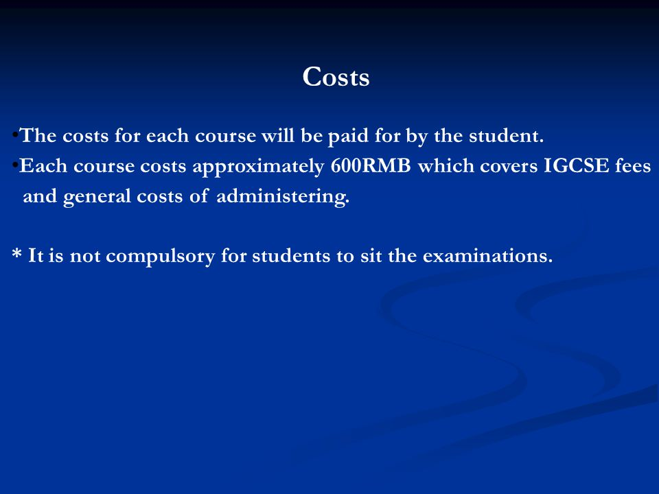 Costs The costs for each course will be paid for by the student.