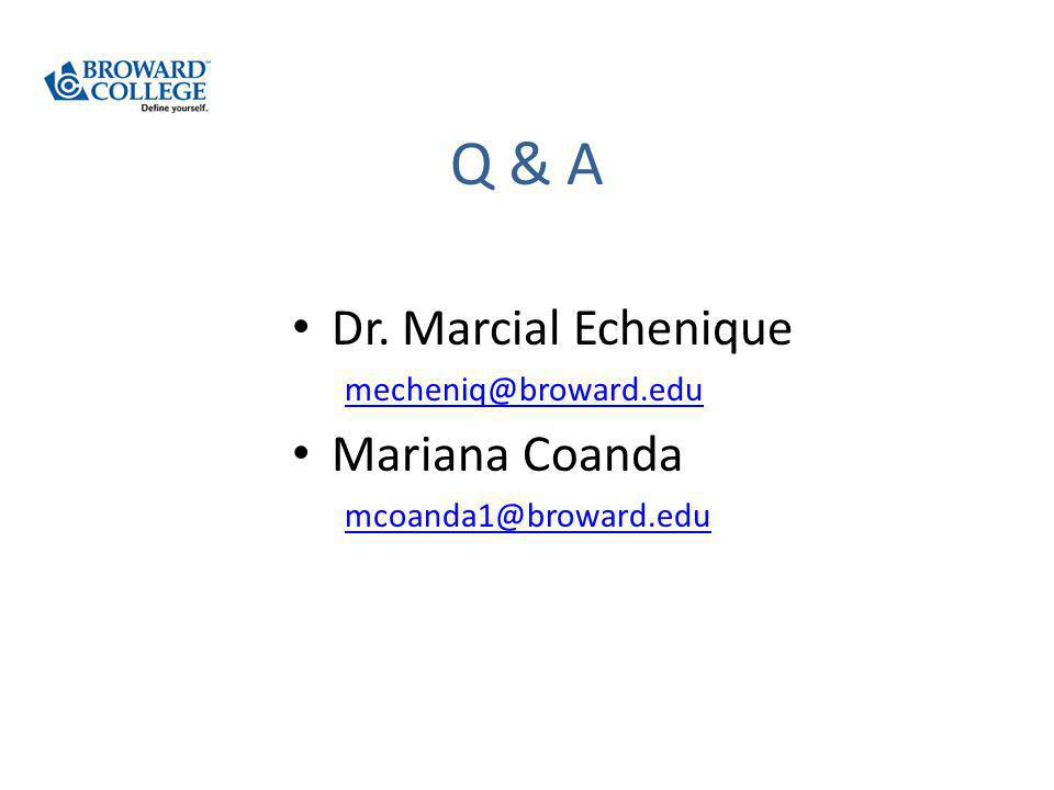 Q & A Dr. Marcial Echenique mecheniq@broward.edu Mariana Coanda mcoanda1@broward.edu