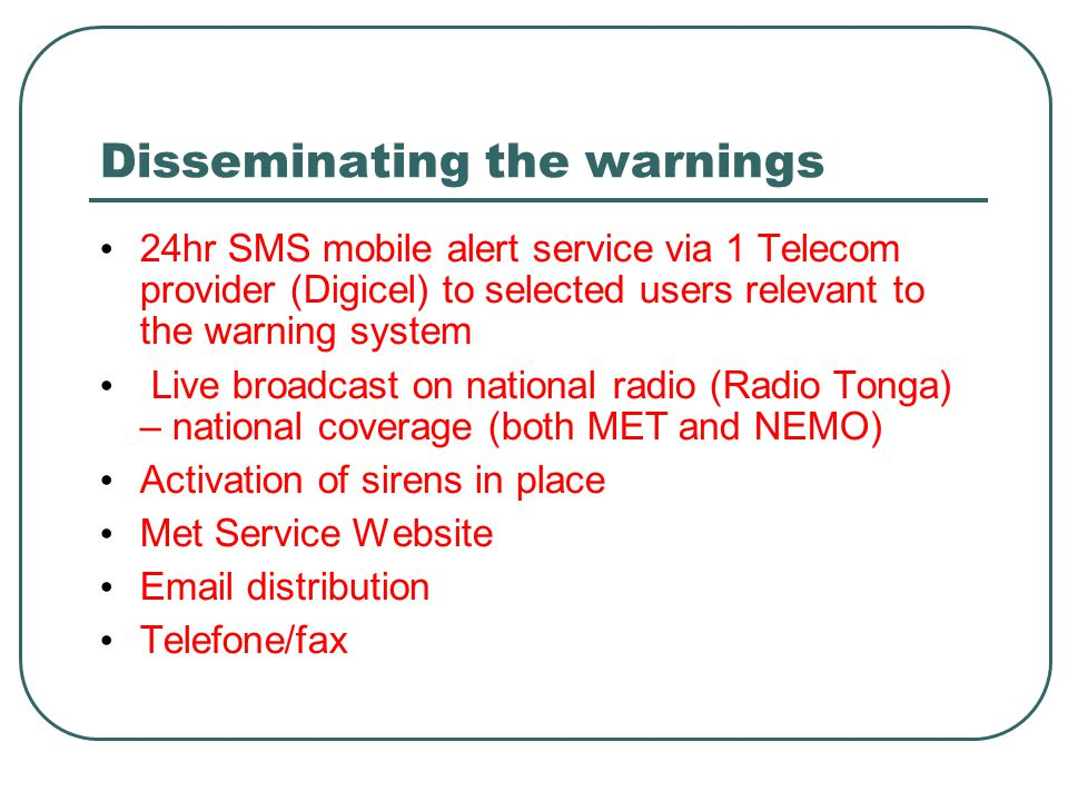 Disseminating the warnings 24hr SMS mobile alert service via 1 Telecom provider (Digicel) to selected users relevant to the warning system Live broadc