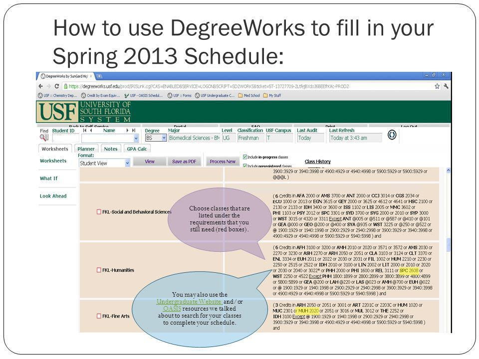 How to use DegreeWorks to fill in your Spring 2013 Schedule: Choose classes that are listed under the requirements that you still need (red boxes).