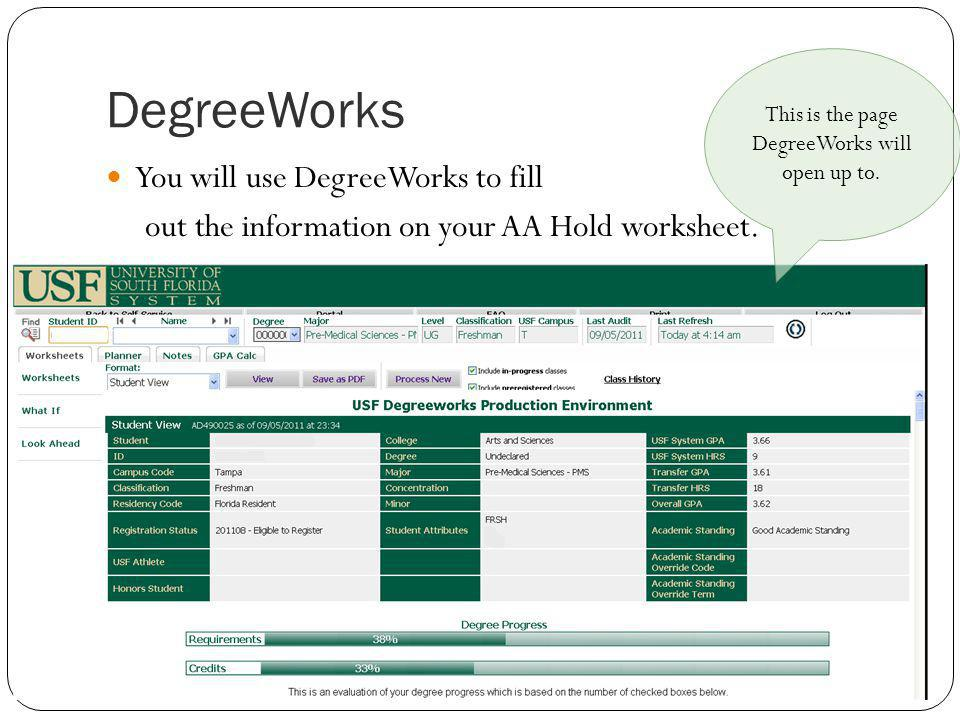 DegreeWorks You will use DegreeWorks to fill out the information on your AA Hold worksheet.