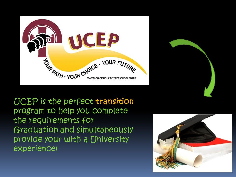 UCEP is the perfect transition program to help you complete the requirements for Graduation and simultaneously provide your with a University experien
