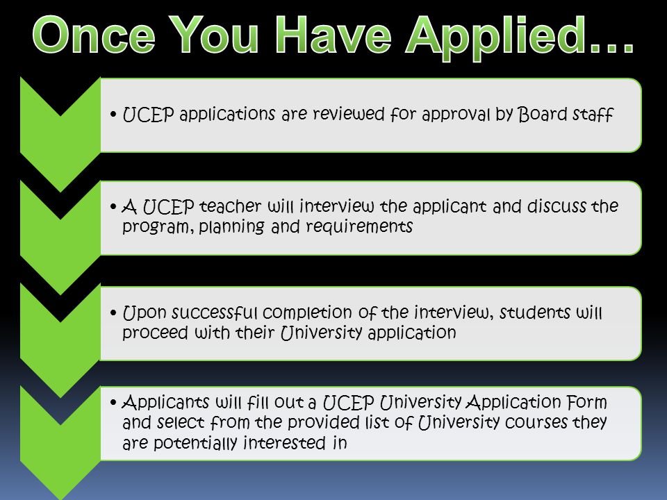 UCEP applications are reviewed for approval by Board staff A UCEP teacher will interview the applicant and discuss the program, planning and requireme