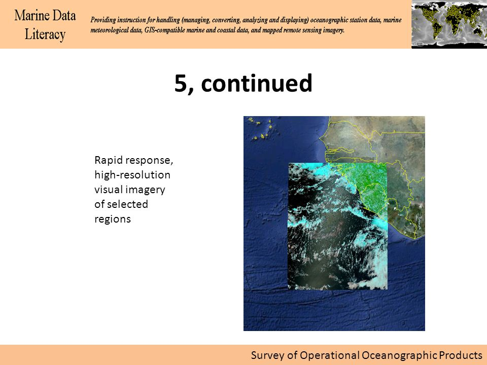 Survey of Operational Oceanographic Products 5, continued Rapid response, high-resolution visual imagery of selected regions