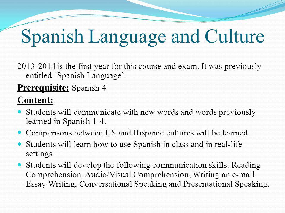 Spanish Language and Culture 2013-2014 is the first year for this course and exam.