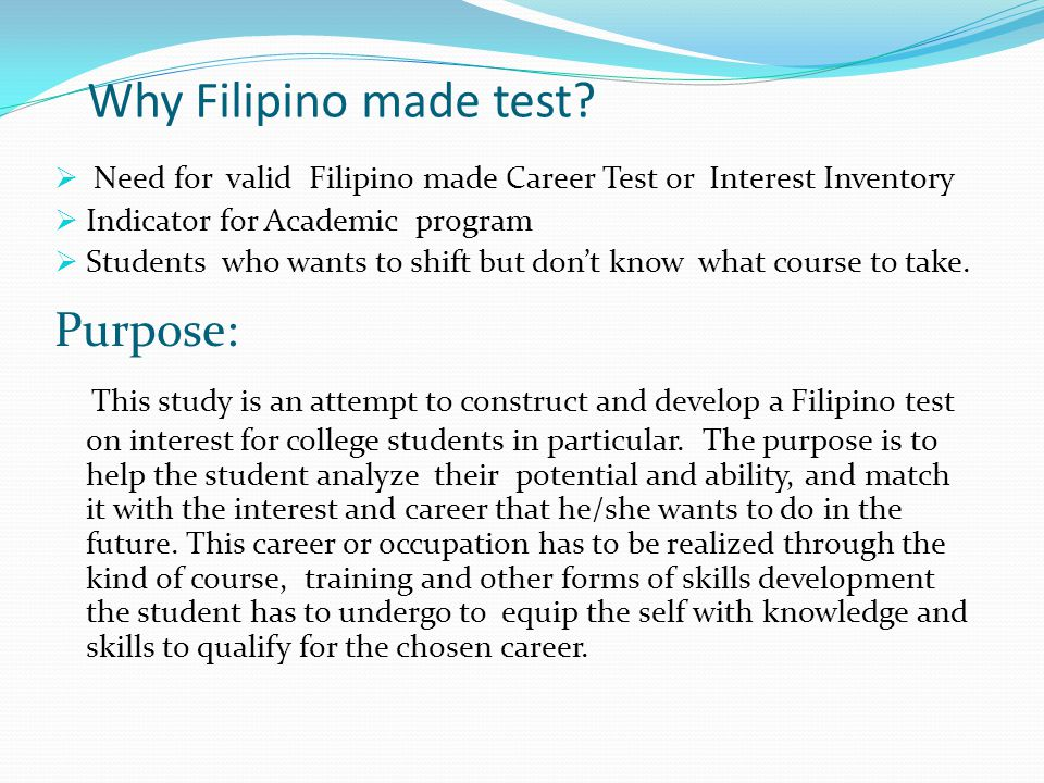 Why Filipino made test? Need for valid Filipino made Career Test or Interest Inventory Indicator for Academic program Students who wants to shift but