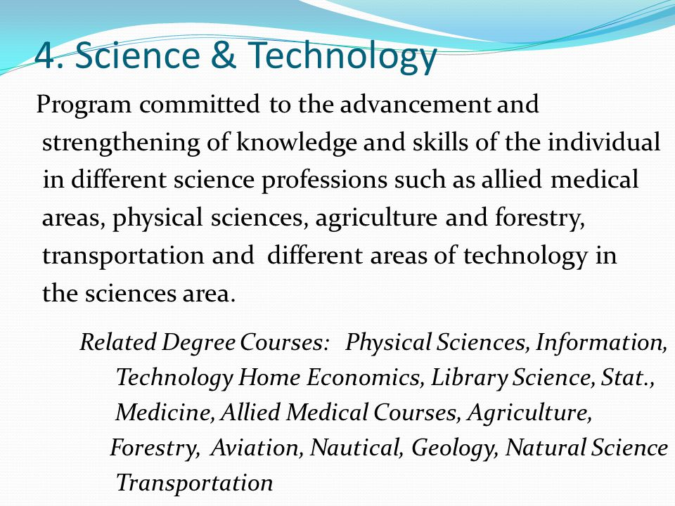 4. Science & Technology Program committed to the advancement and strengthening of knowledge and skills of the individual in different science professi