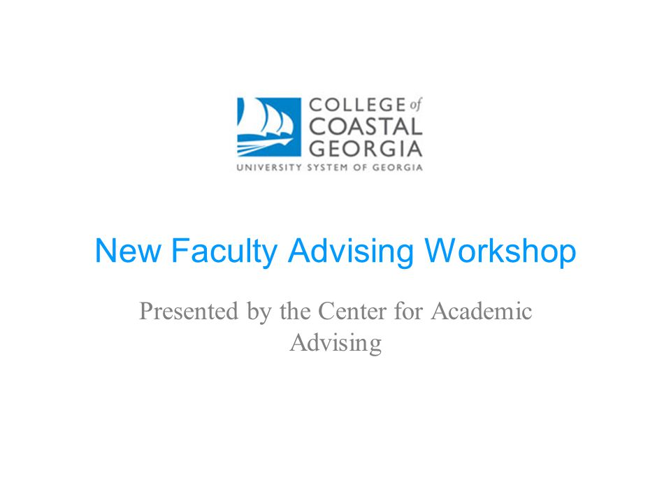 New Faculty Advising Workshop Presented by the Center for Academic Advising