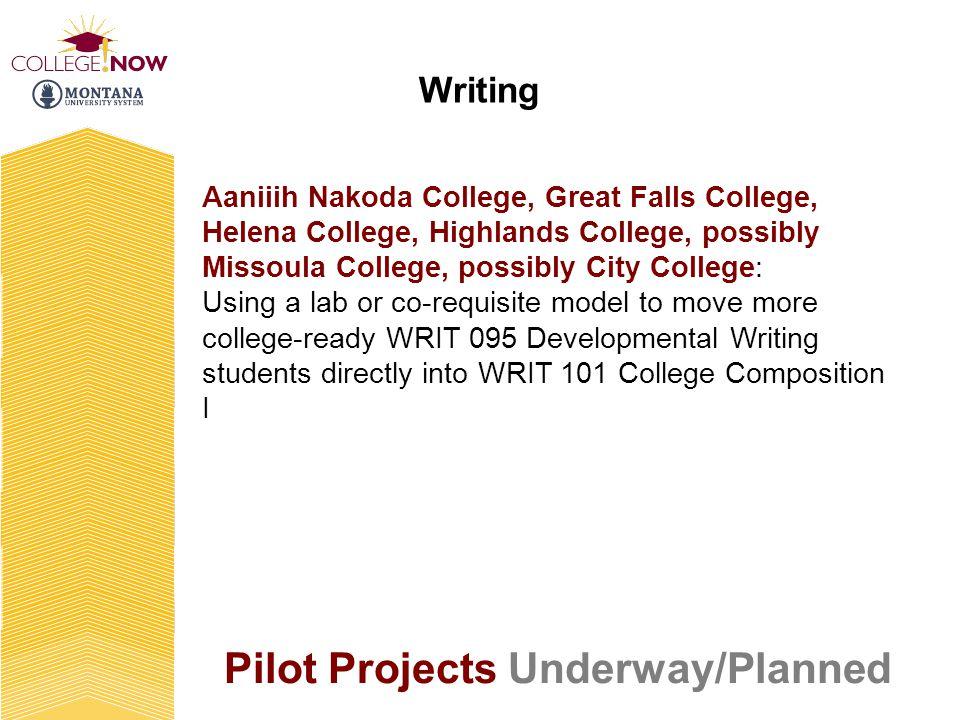 Pilot Projects Underway/Planned Aaniiih Nakoda College, Great Falls College, Helena College, Highlands College, possibly Missoula College, possibly Ci