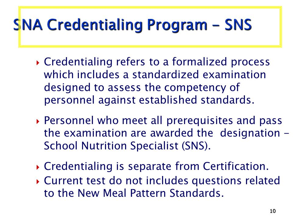 10 SNA Credentialing Program - SNS Credentialing refers to a formalized process which includes a standardized examination designed to assess the competency of personnel against established standards.