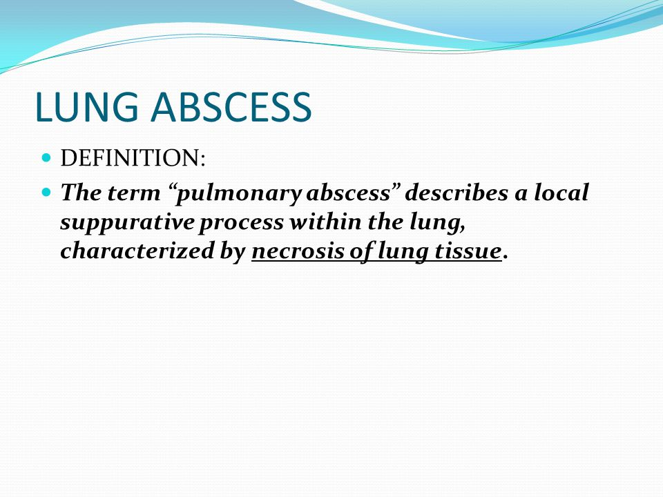 LUNG ABSCESS DEFINITION: The term pulmonary abscess describes a local suppurative process within the lung, characterized by necrosis of lung tissue.