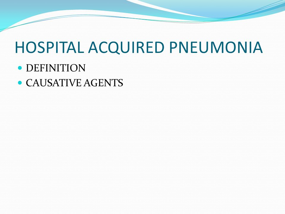 HOSPITAL ACQUIRED PNEUMONIA DEFINITION CAUSATIVE AGENTS