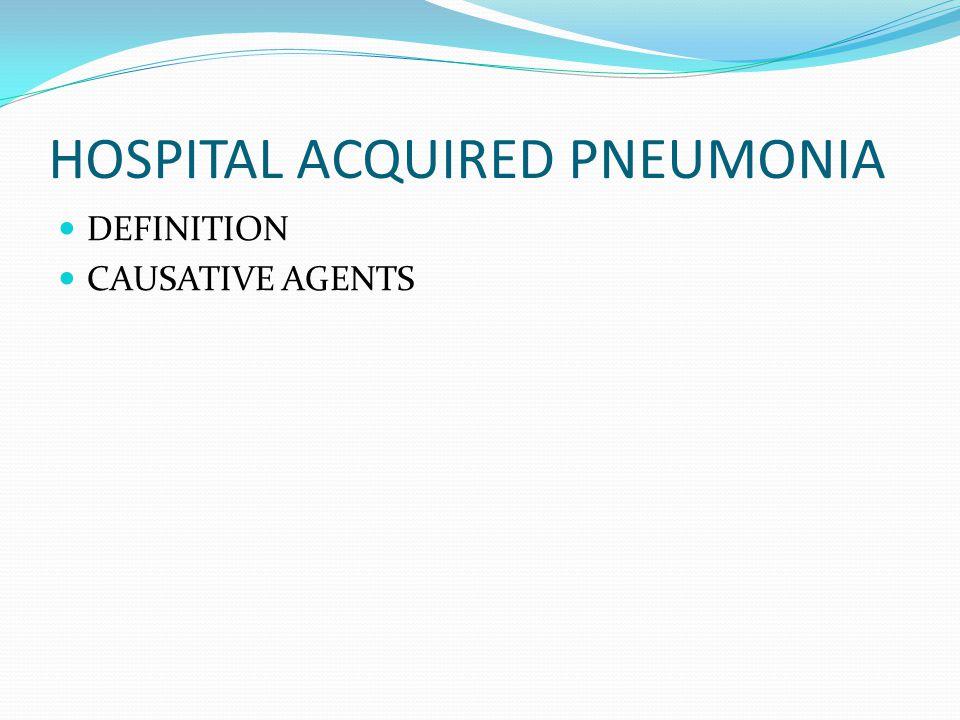 HAP: CAUSATIVE AGENTS Pseudomonus Staphylococcus Enterobacteriacae