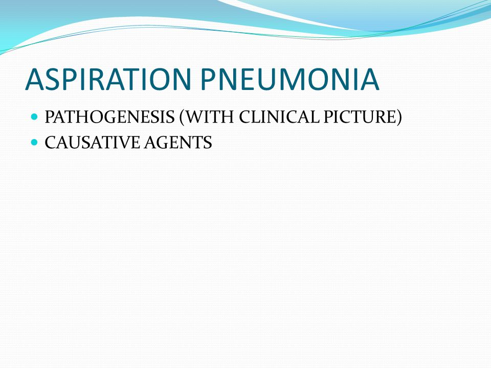 ASPIRATION PNEUMONIA PATHOGENESIS (WITH CLINICAL PICTURE) CAUSATIVE AGENTS
