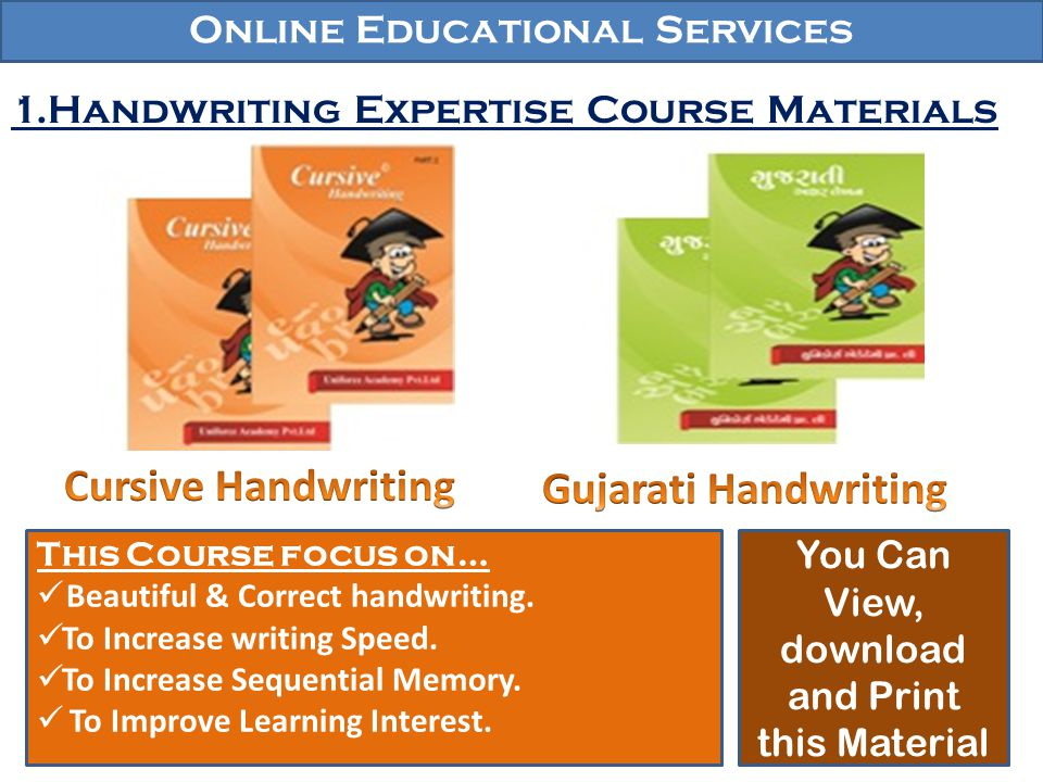 Online Educational Services 1.Handwriting Expertise Course Materials This Course focus on… Beautiful & Correct handwriting. To Increase writing Speed.