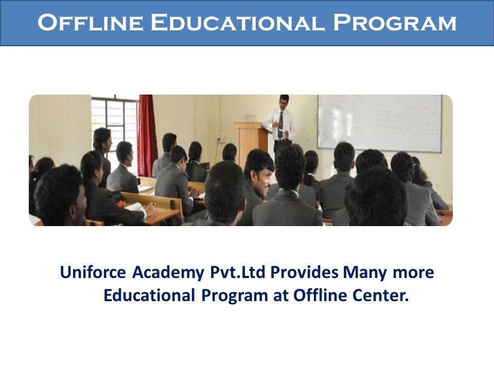 Offline Educational Program Uniforce Academy Pvt.Ltd Provides Many more Educational Program at Offline Center.